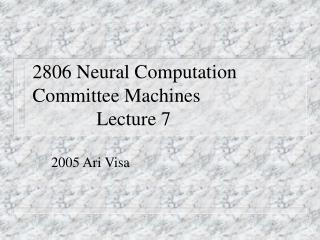 2806 Neural Computation Committee Machines					Lecture 7