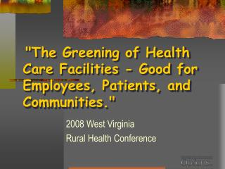 """""""The Greening of Health Care Facilities - Good for Employees, Patients, and Communities."""""""