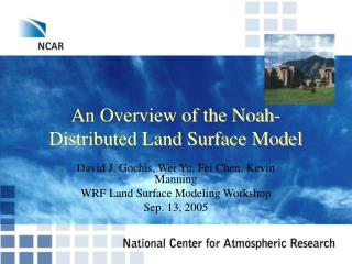 An Overview of the Noah-Distributed Land Surface Model