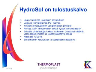 Laaja valikoima useimpiin sovelluksiin Lujaa ja kierrätettävää PET-kalvoa Ympäristöystävällinen vesipohjainen pinnoite
