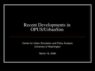 Recent Developments in OPUS/UrbanSim