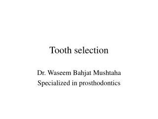 Tooth selection