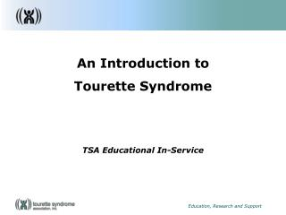 An Introduction to Tourette Syndrome TSA Educational In-Service