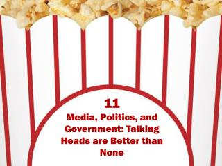 11 Media, Politics, and Government: Talking Heads are Better than None