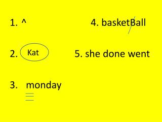 ^				4. basketBall 2. 				5. she done went monday