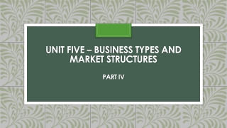 Unit five – business types and market structures Part IV