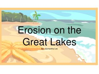 Erosion on the Great Lakes By:  Samantha Lee