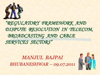 """""""REGULATORY FRAMEWORK AND DISPUTE RESOLUTION IN TELECOM, BROADCASTING AND CABLE SERVICES SECTORS"""""""