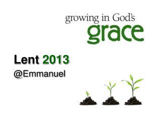 Lent 2013 @Emmanuel