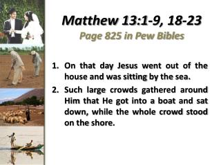 Matthew 13:1-9, 18-23 Page 825 in Pew Bibles