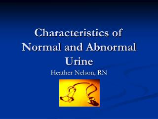 Characteristics of Normal and Abnormal Urine