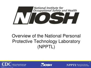 Overview of the National Personal Protective Technology Laboratory (NPPTL)