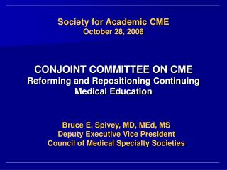 Society for Academic CME October 28, 2006 CONJOINT COMMITTEE ON CME Reforming and Repositioning Continuing Medical Educa