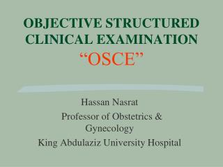OBJECTIVE STRUCTURED CLINICAL EXAMINATION  OSCE