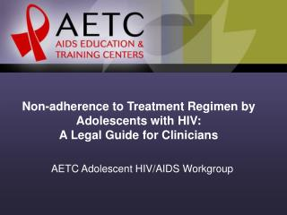 Non-adherence to Treatment Regimen by Adolescents with HIV: A Legal Guide for Clinicians