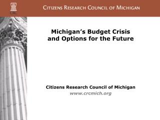 Michigan s Budget Crisis  and Options for the Future