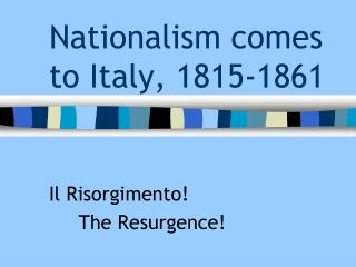 Nationalism comes to Italy, 1815-1861