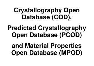 Crystallography Open Database (COD),  Predicted Crystallography Open Database (PCOD)  and Material Properties Open Datab