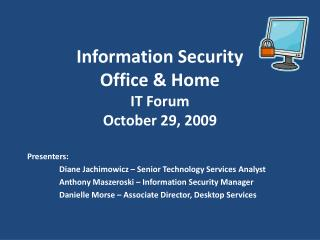 Information Security Office & Home IT Forum October 29, 2009
