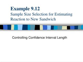 Example 9.12 Sample Size Selection for Estimating Reaction to New Sandwich