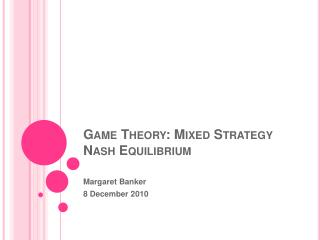 Game Theory: Mixed Strategy Nash Equilibrium