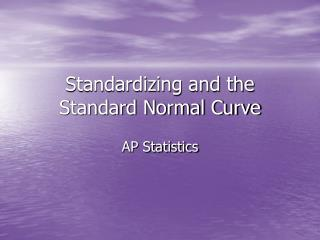 Standardizing and the Standard Normal Curve
