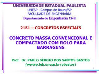 2151 – CONCRETOS ESPECIAIS CONCRETO MASSA CONVENCIONAL E COMPACTADO COM ROLO PARA BARRAGENS Prof.  Dr. PAULO SÉRGIO DOS