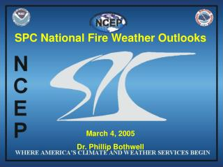 SPC National Fire Weather Outlooks     March 4, 2005 Dr. Phillip Bothwell