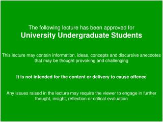 The following lecture has been approved for  University Undergraduate Students   This lecture may contain information, i