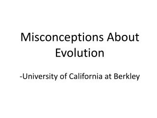 Misconceptions About Evolution -University of California at Berkley