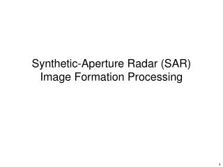 Synthetic-Aperture Radar (SAR) Image Formation Processing