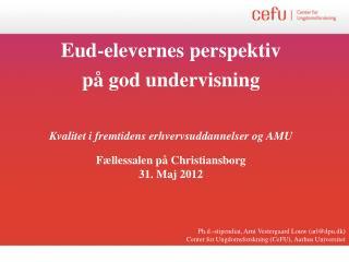 Eud-elevernes perspektiv p å god undervisning Kvalitet i fremtidens erhvervsuddannelser og AMU Fællessalen på Christian