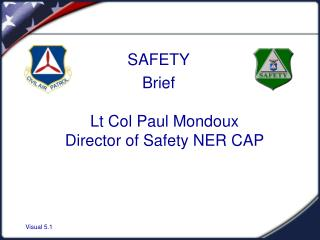 SAFETY Brief Lt Col Paul Mondoux Director of Safety NER CAP
