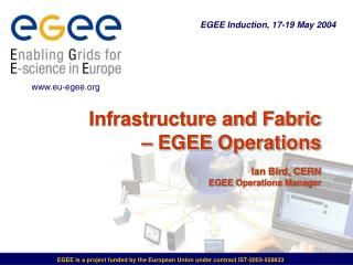 Infrastructure and Fabric   EGEE Operations   Ian Bird, CERN EGEE Operations Manager
