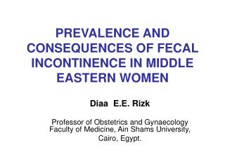 PREVALENCE AND CONSEQUENCES OF FECAL INCONTINENCE IN MIDDLE EASTERN WOMEN