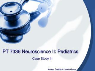 PT 7336 Neuroscience II: Pediatrics