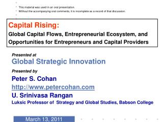 Presented at  Global Strategic Innovation Presented by  Peter S. Cohan petercohan U. Srinivasa Rangan Luksic Professor o