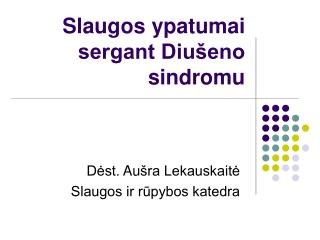 Slaugos ypatumai sergant Diušeno sindromu