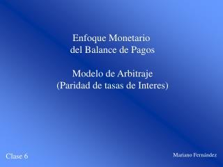 Enfoque Monetario del Balance de Pagos Modelo de Arbitraje (Paridad de tasas de Interes)