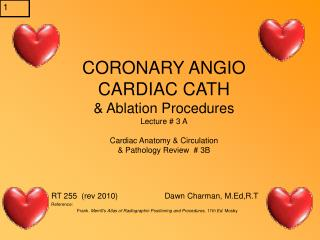 CORONARY ANGIO CARDIAC CATH & Ablation Procedures Lecture # 3 A Cardiac Anatomy & Circulation & Pathology Review  # 3B
