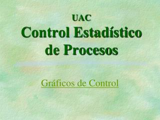UAC Control Estadístico de Procesos
