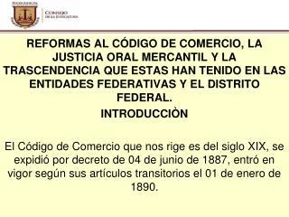 REFORMAS AL CÓDIGO DE COMERCIO, LA JUSTICIA ORAL MERCANTIL Y LA TRASCENDENCIA QUE ESTAS HAN TENIDO EN LAS ENTIDADES FED