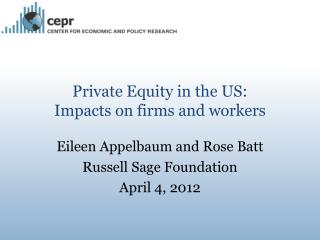 Private Equity in the US:  Impacts on firms and workers