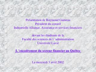 Présentation de Raymond Garneau Président du conseil Industrielle Alliance, Assurance et services financiers devant les