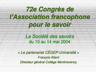 72e Congrès de l'Association francophone pour le savoir La Société des savoirs du 10 au 14 mai 2004