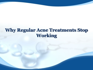 Why Regular Acne Treatment Stop Working