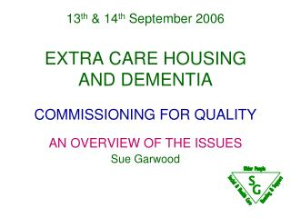 13 th & 14 th September 2006 EXTRA CARE HOUSING AND DEMENTIA COMMISSIONING FOR QUALITY