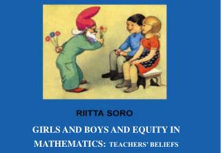 GIRLS AND BOYS AND EQUITY IN MATHEMATICS: TEACHERS' BELIEFS
