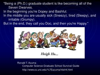 """""""Being a (Ph.D.) graduate student is like becoming all of the Seven Dwarves. In the beginning you're Dopey and Bas"""