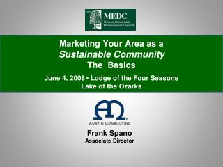 Marketing Your Area as a  Sustainable Community  The  Basics    June 4, 2008   Lodge of the Four Seasons Lake of the Oza